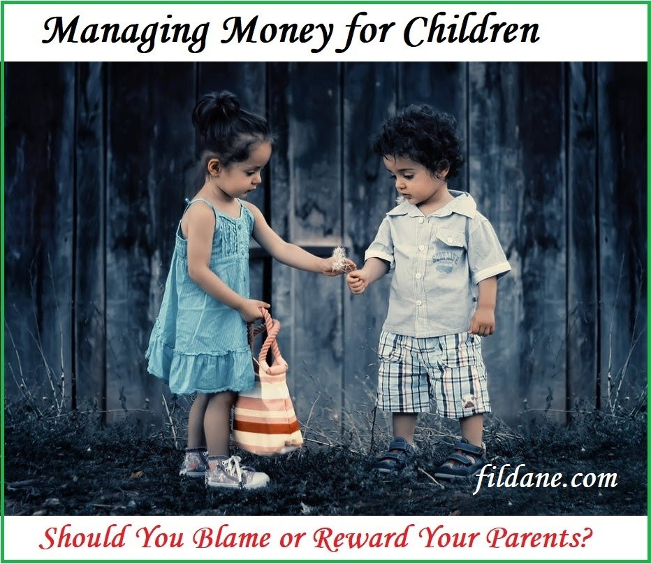 Managing Money for Children – Should You Blame or Reward Your Parents?