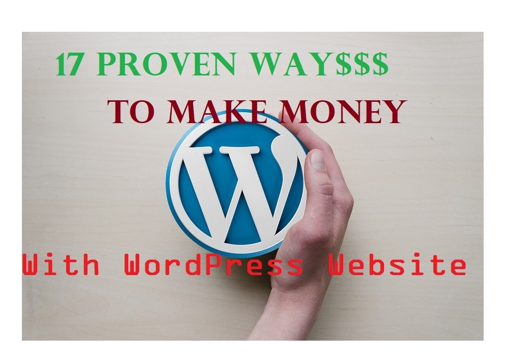 17 Proven Ways To Make Money with WordPress Website
