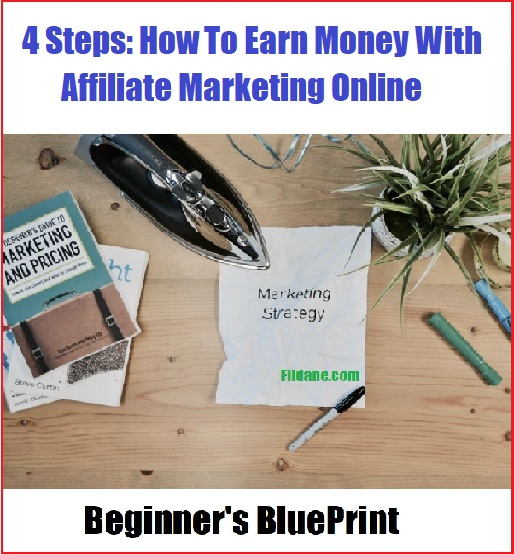 ​4 Steps: How To Earn Money With Affiliate Marketing Online, A Beginner's Blueprint