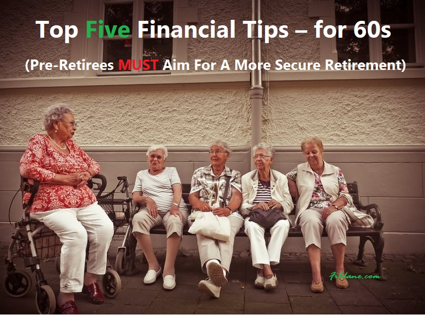 Top Five Financial Tips – For 60s (Pre-Retirees Must Aim For A More Secure Retirement)