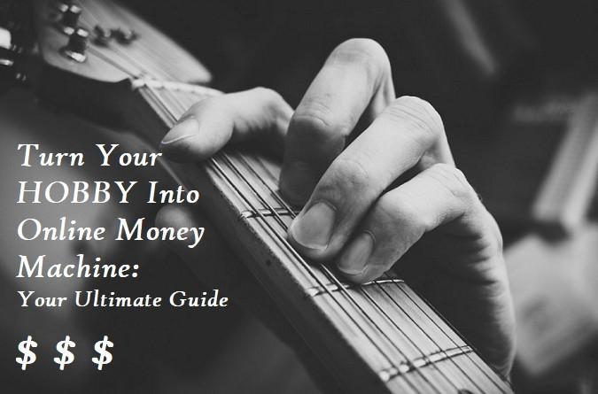 Turn-your-hobby-into-online-money-machine