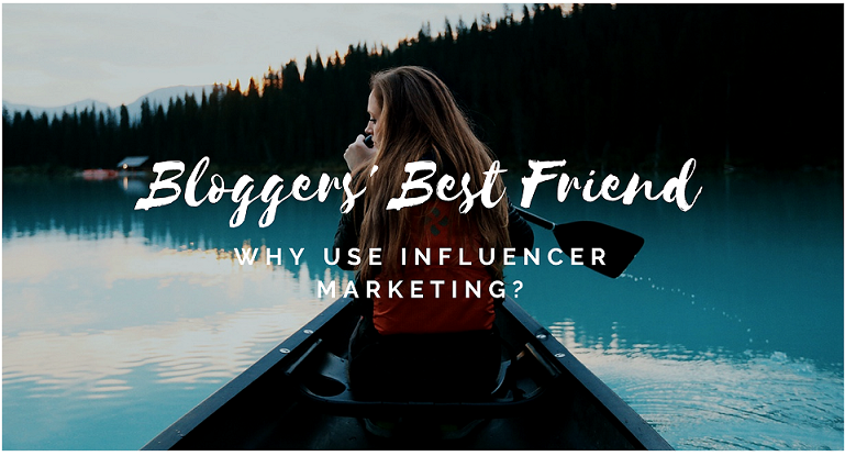 Why Use Influencer Marketing? [Bloggers' Best Friend]