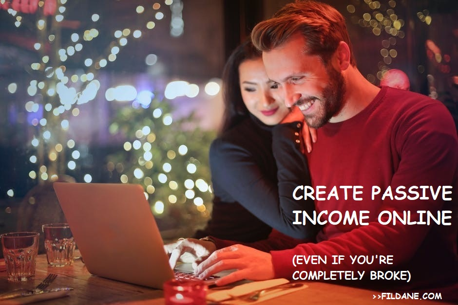 How To Create Passive Income Online (Even If You Are Completely Broke)