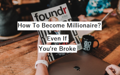 How To Become Millionaire? (Even If You're Broke)
