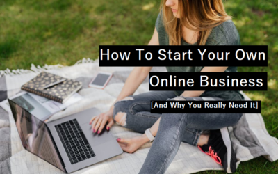 Start Your Own Online Business [And Why You Need It]